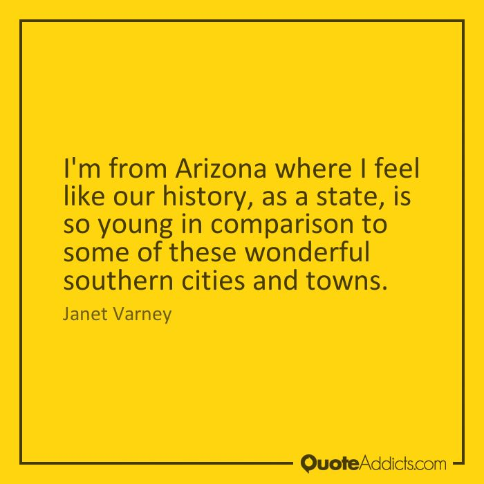 I'm from Arizona where I feel like our history, as a state, is so young in comparison to some of these wonderful southern cities and towns. - Janet Varney #4