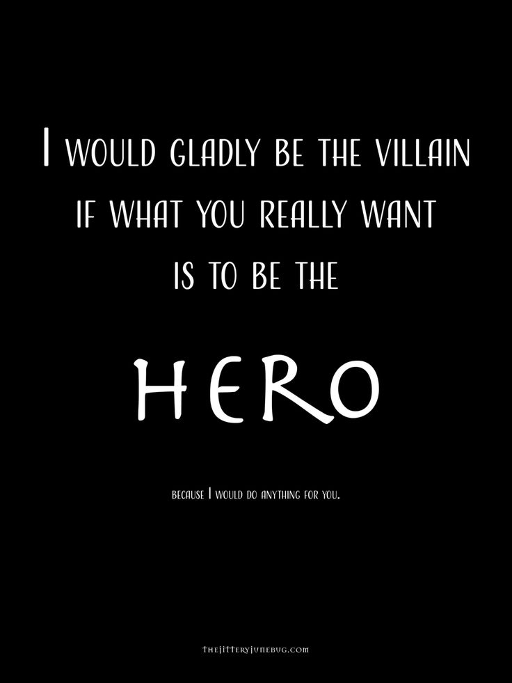 Fantasy Writing prompt. I would gladly be the villain if what you really want is to be the hero, because I would do anything for you.