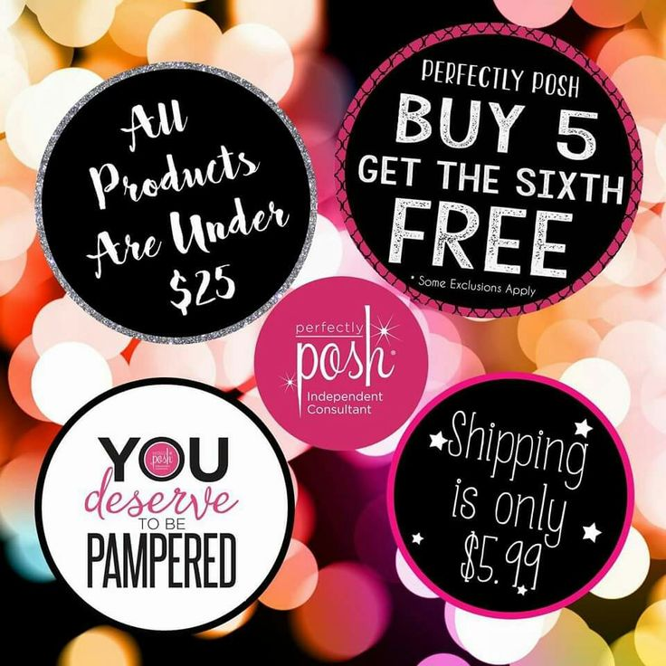 Perfectly Posh  Buy 5 get the sixth FREE  Everything under  $25 Flat rate shipping $5.99 You deserve to be pampered!
