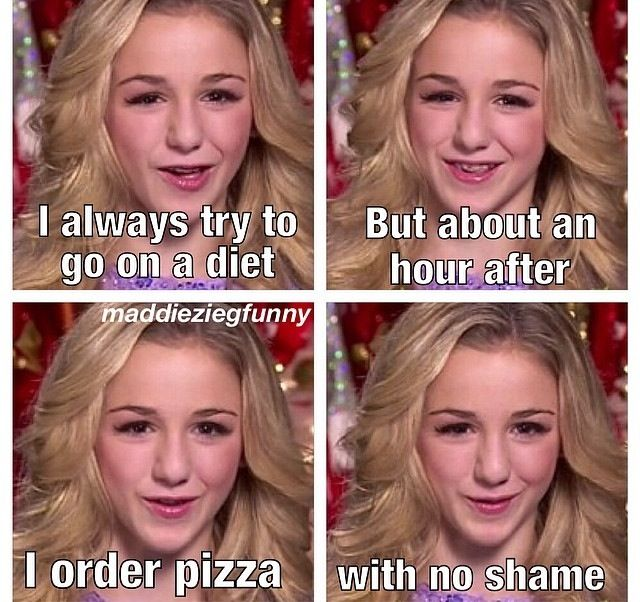 Dance Moms. This is more me than Chloe cuz I do know that she doesn't like pizza