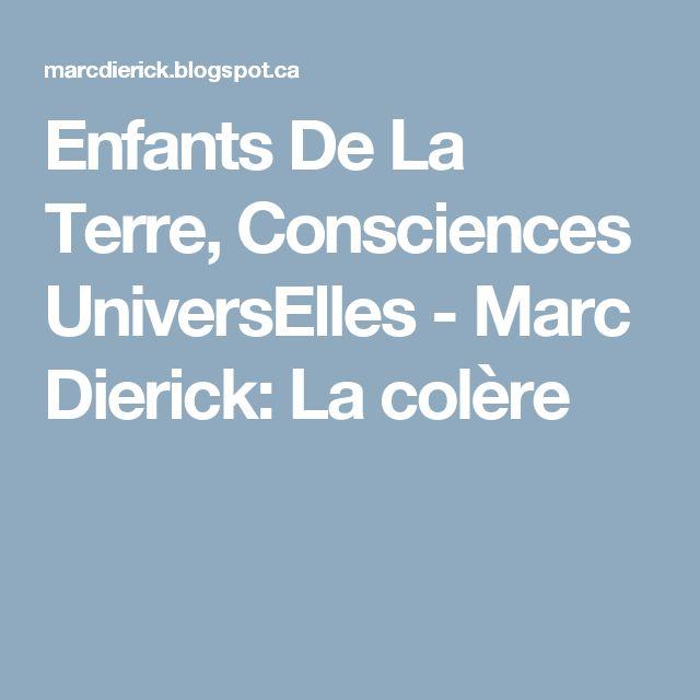 Enfants De La Terre, Consciences UniversElles - Marc Dierick: La colère