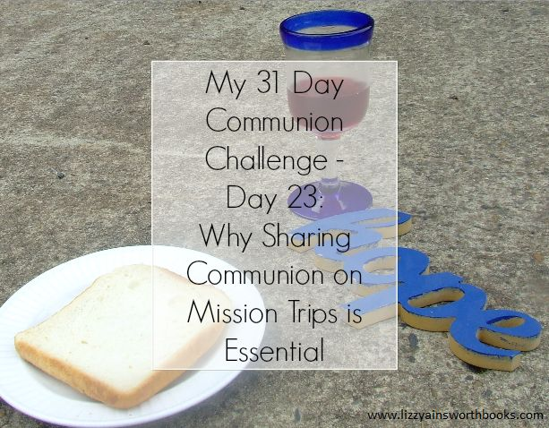 Sharing Communion on Mission Trips - Day 23