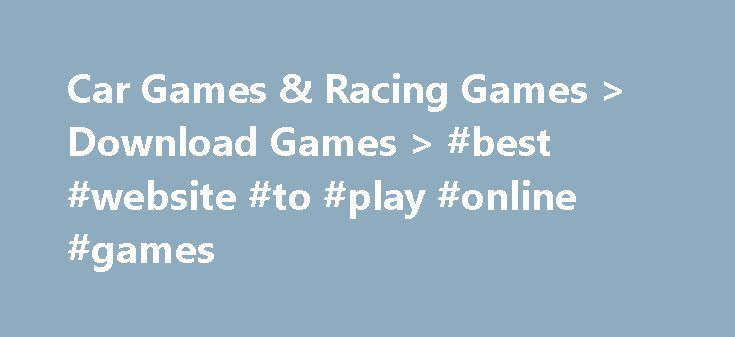 Car Games & Racing Games > Download Games > #best #website #to #play #online #games http://game.remmont.com/car-games-racing-games-download-games-best-website-to-play-online-games/  Car Games & Racing Games Sit down, buckle up, start your engines and prepare for the ride of your life as you try out our adrenaline fuelled free racing car games from My Real Games. Whether it's 2 wheels or 4 that you are drawn to, we have it all for you to download free…