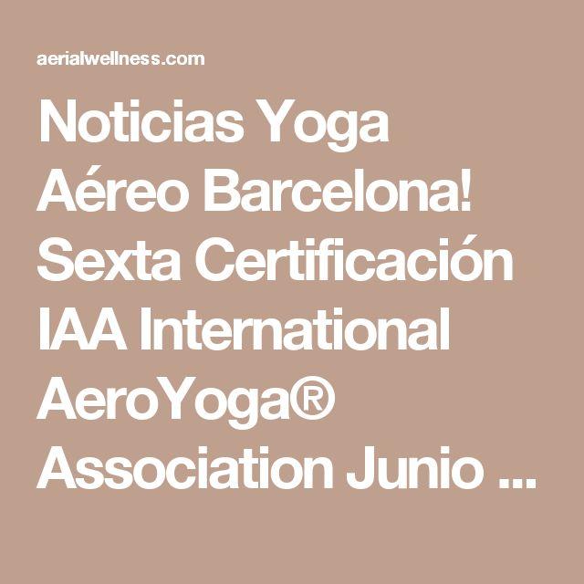 Noticias Yoga Aéreo Barcelona! Sexta Certificación IAA International AeroYoga® Association Junio 2017! #AEROYOGA #AEROPILATES #WELOVEFLYING! #escola #girona, #tarragona #monitors #aeri #classes #yogaaereo #formacion #cursos #barcelona #catalunya #body  #yogacreativo #aerialyoga #aerialpilates #cursosyoga #cursospilates #aeropilatescursos #fly #flying #pilatesaereocursos #aeroyogachile #aeroyogastudio #aeroyogabarcelona #aeroyogaespaña #wellness #bienestar #desarrollopersonal #coaching #coach…