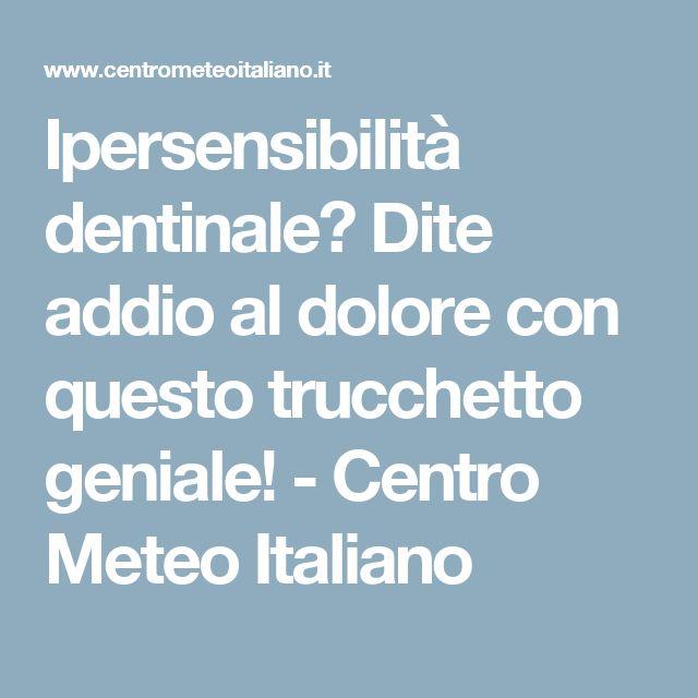 Ipersensibilità dentinale? Dite addio al dolore con questo trucchetto geniale! - Centro Meteo Italiano