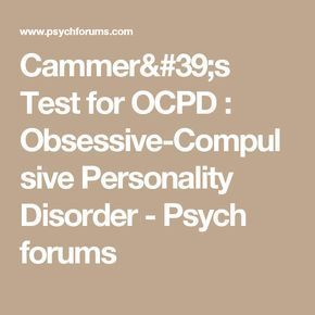 Cammer's Test for OCPD : Obsessive-Compulsive Personality Disorder - Psych forums