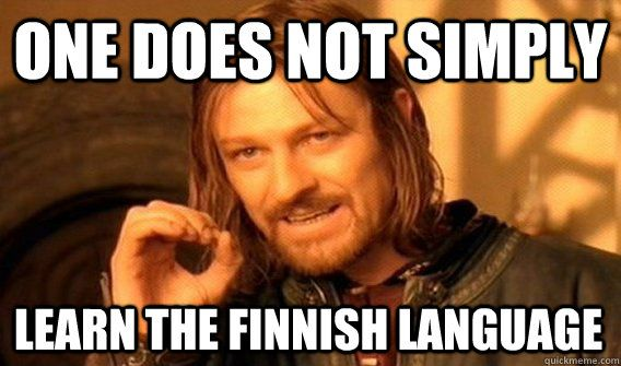 ONE DOES NOT SIMPLY LEARN THE FINNISH LANGUAGE