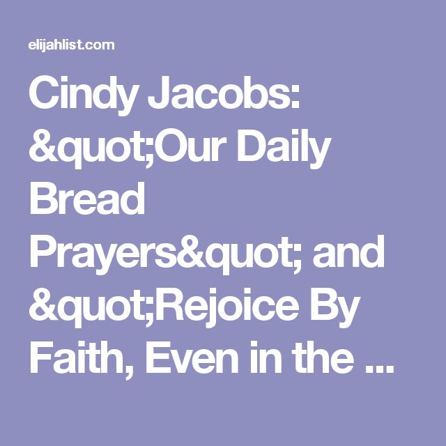 "Pray these powerful Scriptures Cindy Jacobs: 5 powerful prayers (""Our Daily Bread Prayers"") and ""Rejoice By Faith, Even in the Eye of the Storm!"""