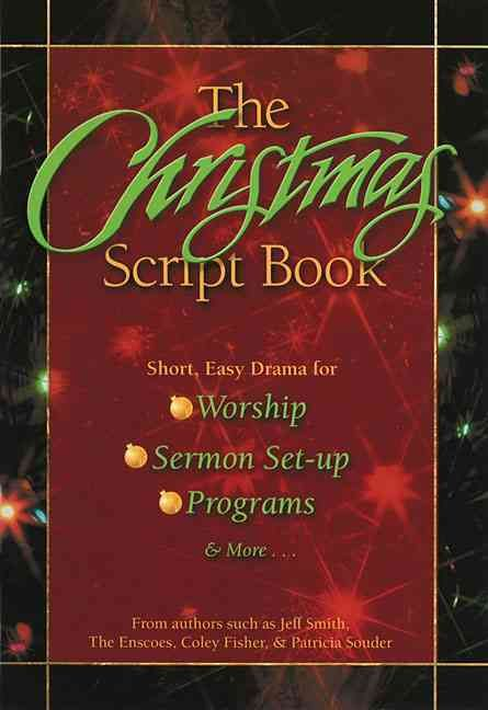 The Christmas Script Book: Short, Easy Drama for Worship, Sermon Set-up, Programs and More