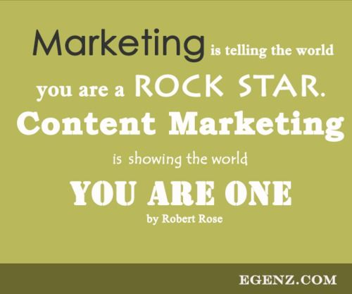 Marketing is telling the world you are a rock star. Content Marketing is showing the world you are one by Robert Rose  We also provide services such as Malaysia Website Design, Web Development Kuala Lumpur, Groupon Website, Auction Website, Ecommerce, SMS Blast Malaysia, Internet Marketing, SEO, Online Advertising Malaysia and etc. For more information, please visit our website www.Egenz.com or call us now +603-62099903. | egenz