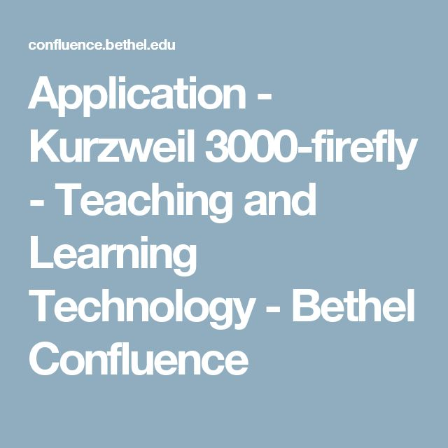 Application - Kurzweil 3000-firefly - Teaching and Learning Technology - Bethel Confluence