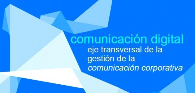 Comunicación Digital, eje transversal de la Gestión de la Comunicación Corporativa – ::RenderWeb::.   http://render-web.com/renderweb/comunicacion-digital-eje-transversal-de-la-gestion-de-la-comunicacion-corporativa/