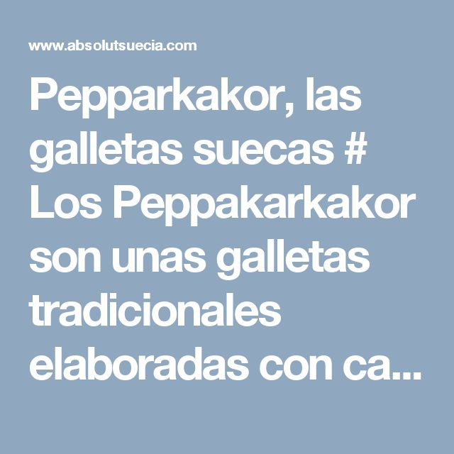 Pepparkakor, las galletas suecas # Los Peppakarkakor son unas galletas tradicionales elaboradas con canela y jengibre y que son crujientes y tostados dulcesque son las golosinas en Navidad. Las formas en las que se presentan son diversas pero sin duda ... »