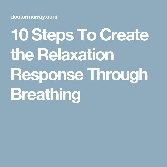 10 Steps To Create the Relaxation Response Through Breathing