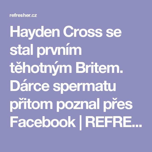 Hayden Cross se stal prvním těhotným Britem. Dárce spermatu přitom poznal přes Facebook | REFRESHER.cz