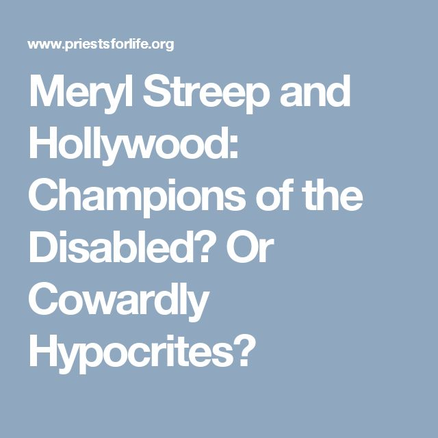 Meryl Streep and Hollywood: Champions of the Disabled? Or Cowardly Hypocrites?