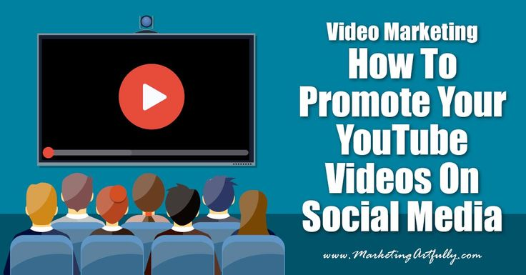 How To Promote Your YouTube Videos On Social Media Video Marketing - Marketing Artfully