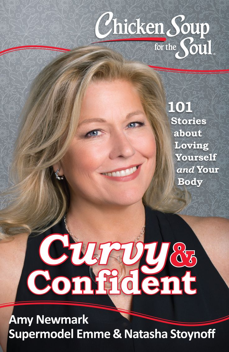 Chicken Soup for the Soul: Curvy & Confident, 101 Stories about Loving Yourself and Your Body