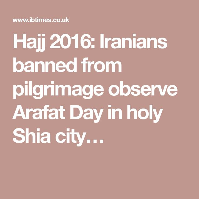 Hajj 2016: Iranians banned from pilgrimage observe Arafat Day in holy Shia city…