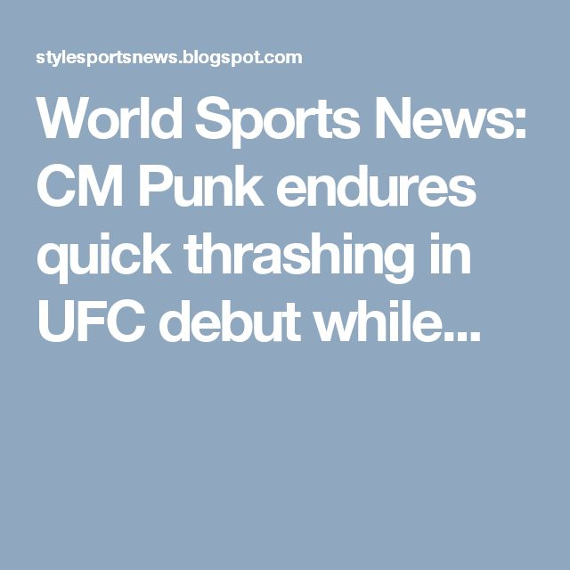 World Sports News: CM Punk endures quick thrashing in UFC debut while...