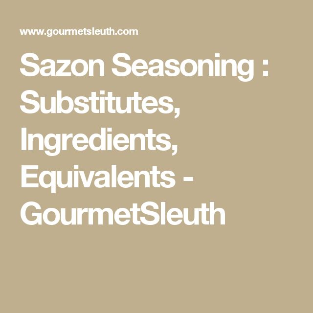 Sazon Seasoning : Substitutes, Ingredients, Equivalents - GourmetSleuth