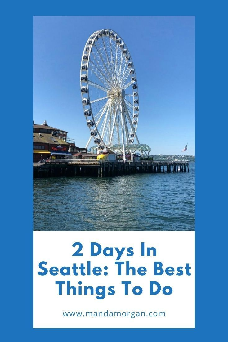 2 Days In Seattle The Best Things To Do Visit Seattle Waiting In Line Saving Money Diy