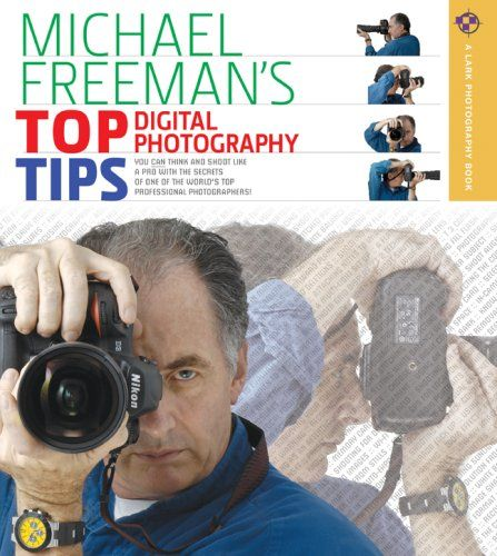 Michael Freemans Top Digital Photography Tips A Lark Book By Freeman