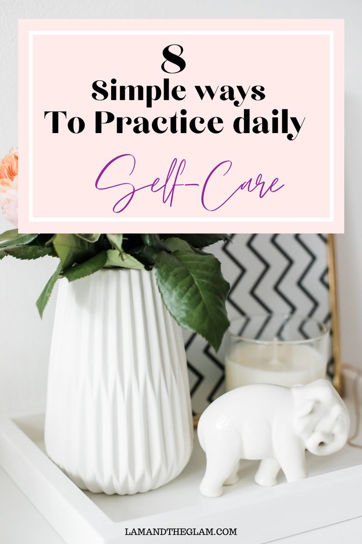 8 simple Ways to practice Daily SelfCare Self care
