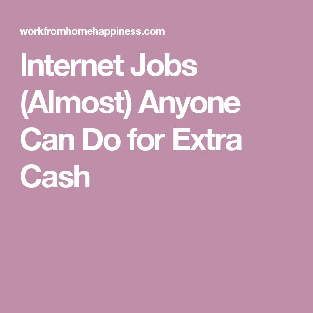 Internet Jobs (Almost) Anyone Can Do for Extra Cash