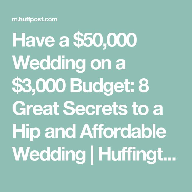 Have a $50,000 Wedding on a $3,000 Budget: 8 Great Secrets to a Hip and Affordable Wedding | Huffington Post