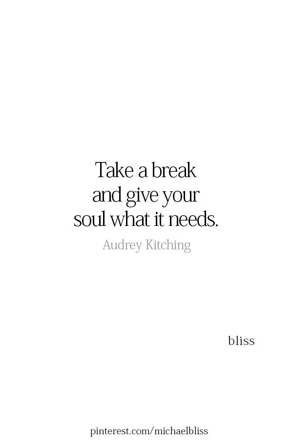 Take A Break And Give Your Soul What It Needs Take A Break Quotes Broken Quotes Recharge Quotes