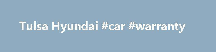 Tulsa Hyundai #car #warranty http://car.nef2.com/tulsa-hyundai-car-warranty/  #used cars dealerships # Genesis Welcome to Tulsa Hyundai Tulsa Hyundai in Tulsa, Oklahoma treats[...]
