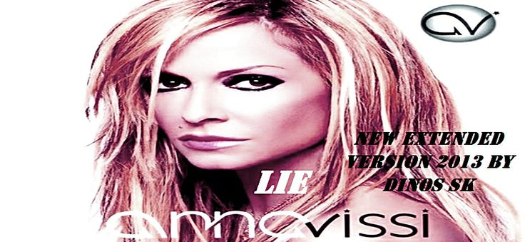 Anna Vissi - Lie The Extended Version by DinosSK Listen http://youtu.be/PfFKXb_hjxM