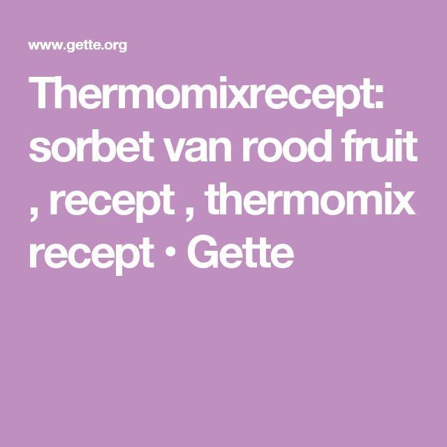 Thermomixrecept: sorbet van rood fruit , recept , thermomix recept • Gette