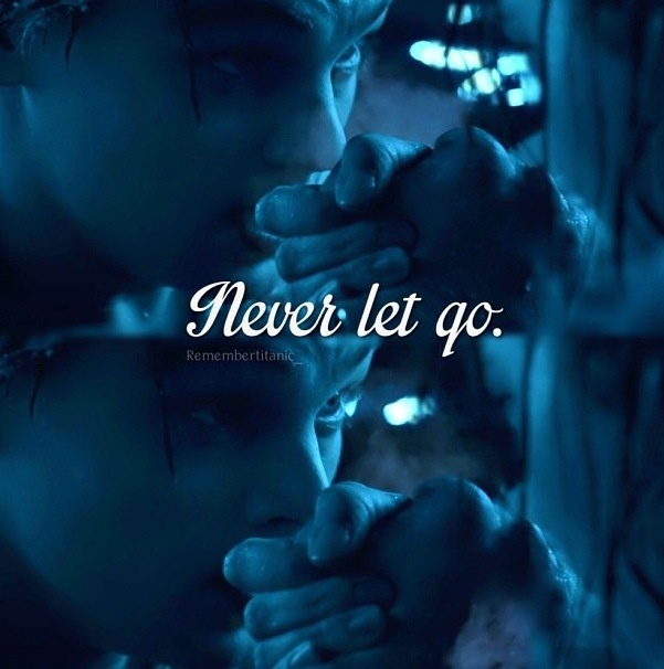 """Never Let Go Love Quotes: """"I Will Never Let Go, Jack... I Promise."""""""