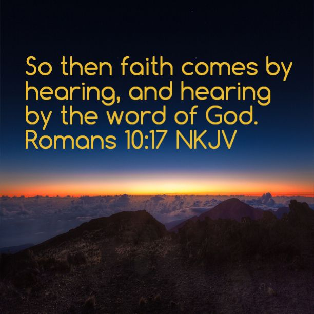So Then Faith Comes By Hearing, And Hearing By The Word Of
