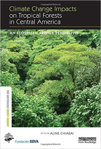 Climate Change Impacts on Tropical Forests in Central America : An Ecosystem Service Perspective (EBOOK)