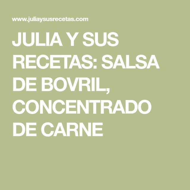 JULIA Y SUS RECETAS: SALSA DE BOVRIL, CONCENTRADO DE CARNE