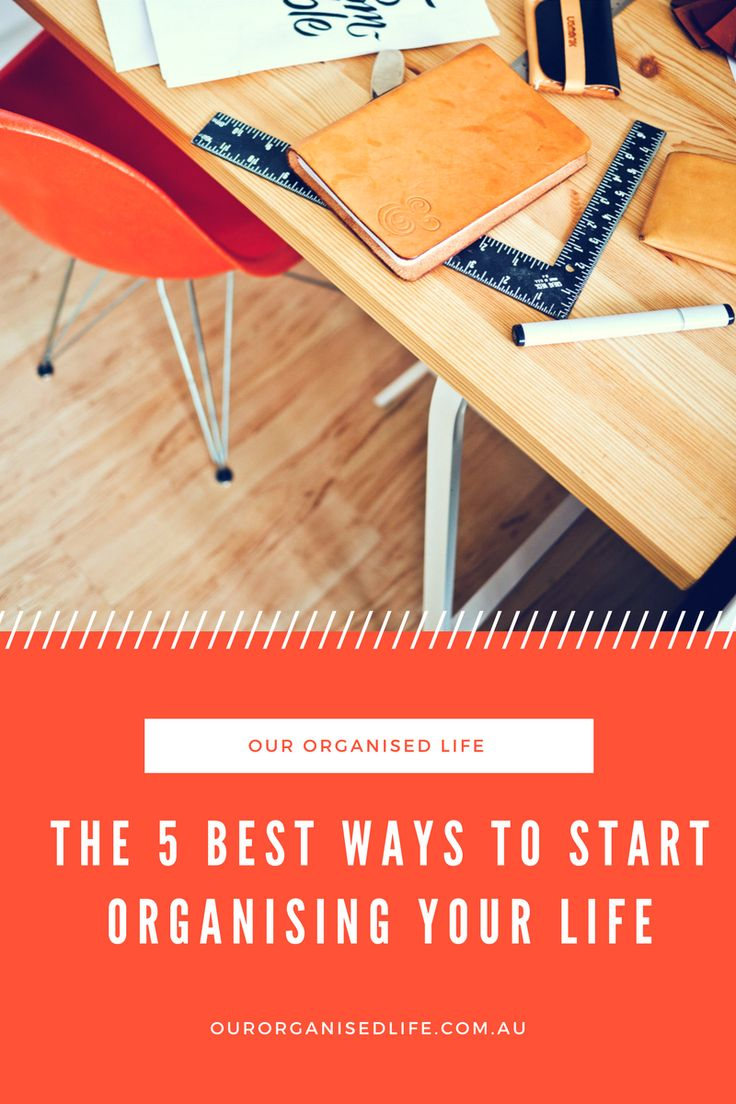 Organising Your Life – The 5 Best Ways to Do It!