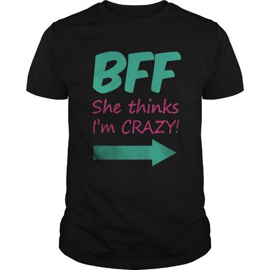 I Love BFF she thinks I'm crazy T shirts