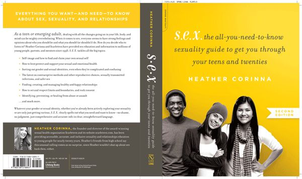 S.E.X.: the all-you-need-to-know sexuality guide to get you through your teens and twenties, Second edition http://www.scarleteen.com/article/read/all_about_s_e_x_the_scarleteen_book