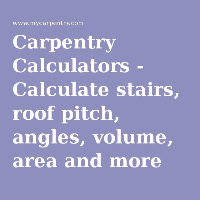 Carpentry Calculators   Calculate Stairs, Roof Pitch, Angles, Volume, Area  And