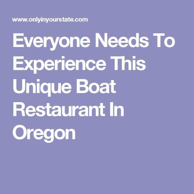Everyone Needs To Experience This Unique Boat Restaurant In Oregon
