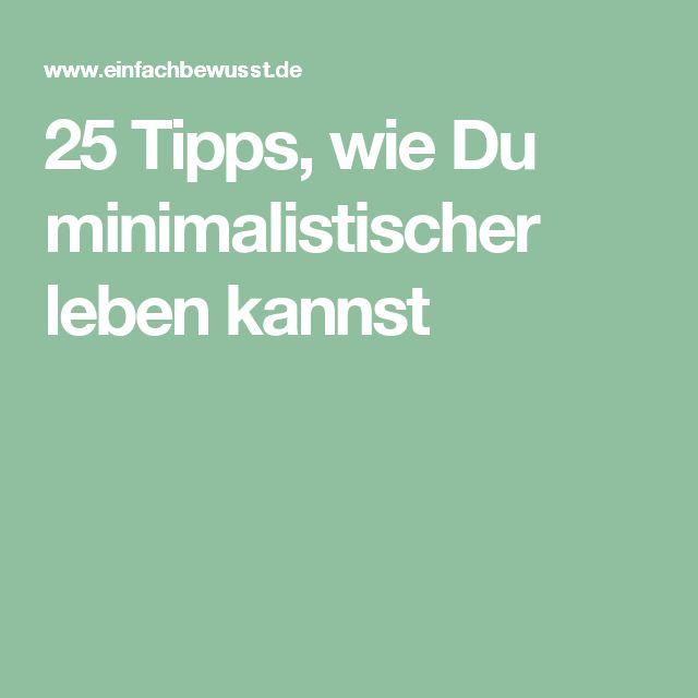 25 Tipps, wie Du minimalistischer leben kannst