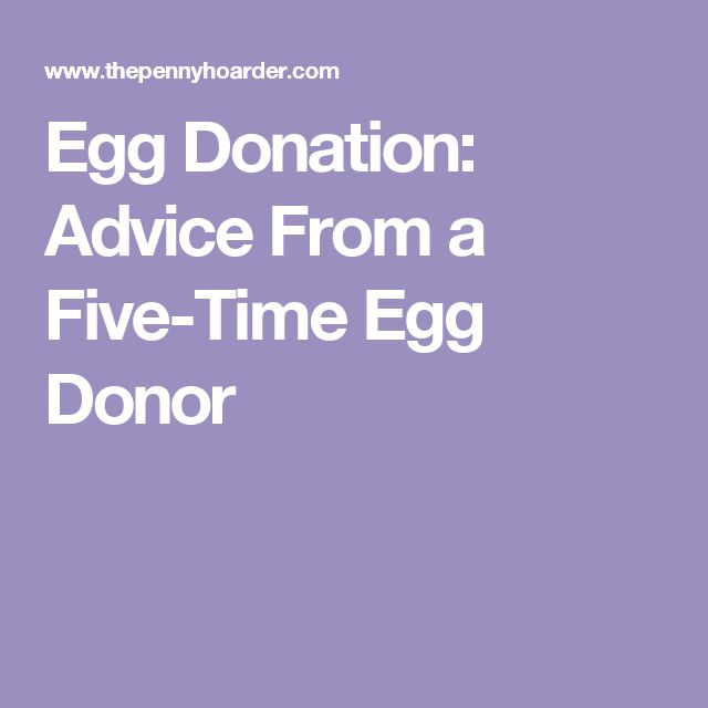 Egg Donation: Advice From a Five-Time Egg Donor