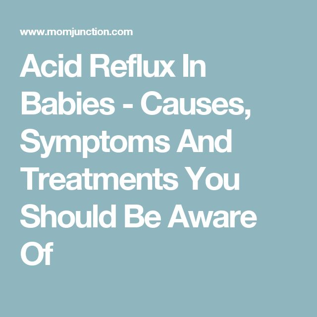 Acid Reflux In Babies - Causes, Symptoms And Treatments You Should Be Aware Of
