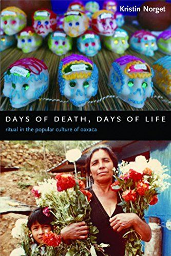 Days of Death, Days of Life: Ritual in the Popular Culture of Oaxaca:   <div><P>Kristin Norget explores the practice and meanings of death rituals in poor urban neighborhoods on the outskirts of the southern Mexican city of Oaxaca. Drawing on her extensive fieldwork in Oaxaca City, Norget provides vivid descriptions of the Day of the Dead and other popular religious practices. She analyzes how the rites and beliefs associated with death shape and reflect poor Oaxacans' values and socia...