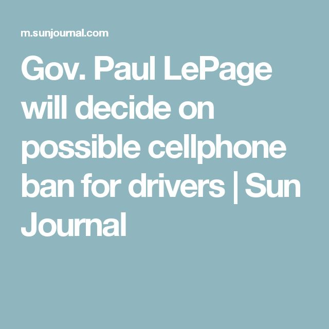Gov. Paul LePage will decide on possible cellphone ban for drivers | Sun Journal