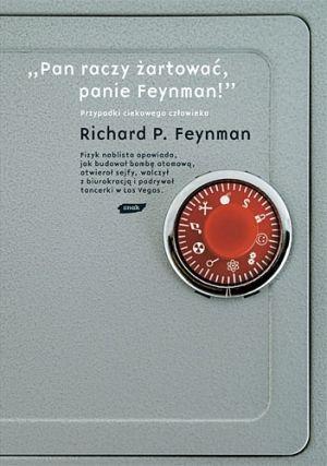 """""""Pan raczy żartować, panie Feynman!"""" Przygody ciekawego człowieka"""