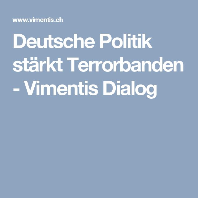 Deutsche Politik stärkt Terrorbanden - Vimentis Dialog
